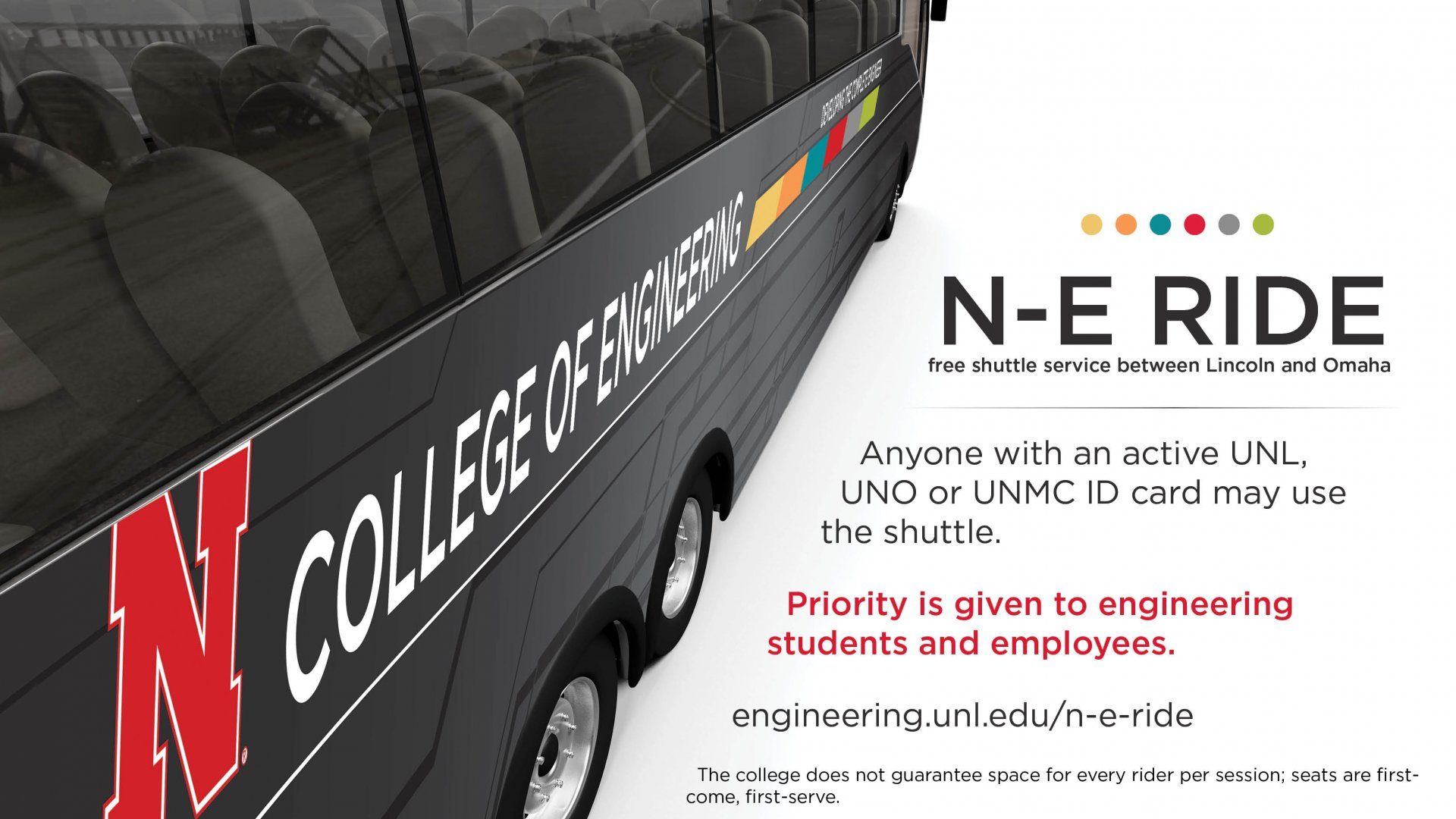 N-E RIDE: free shuttle between Lincoln and Omaha. Anyone with an active UNL, UNO or UNMC ID card may use the shuttle.