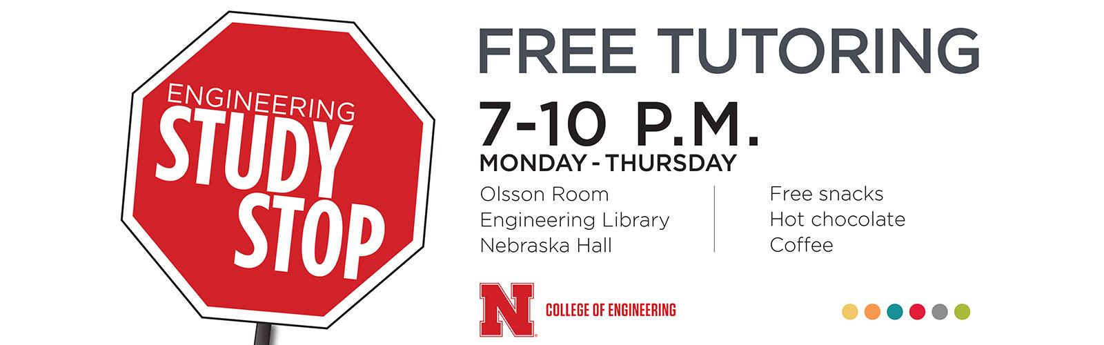Engineering Study Stop - Free Tutoring. 7-10pm Monday-Thursday. Olsson Room, Engineering Library, Nebraska Hall. Free snacks, Hot Chocolate and coffee.