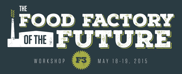 F3 workshop graphic - Food Factory of the Future Workshop, F3, May 18-19, 2015