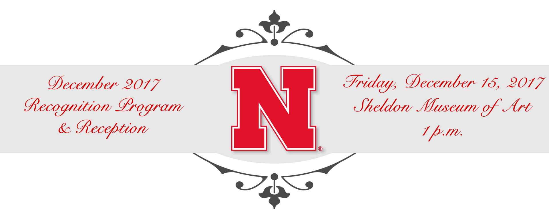 May 2017 University of Nebraska-Lincoln, College of Engineering December 15 Recognition Program and Reception. Friday, December 15, 2017. Sheldon Museum of Art. 1 p.m.