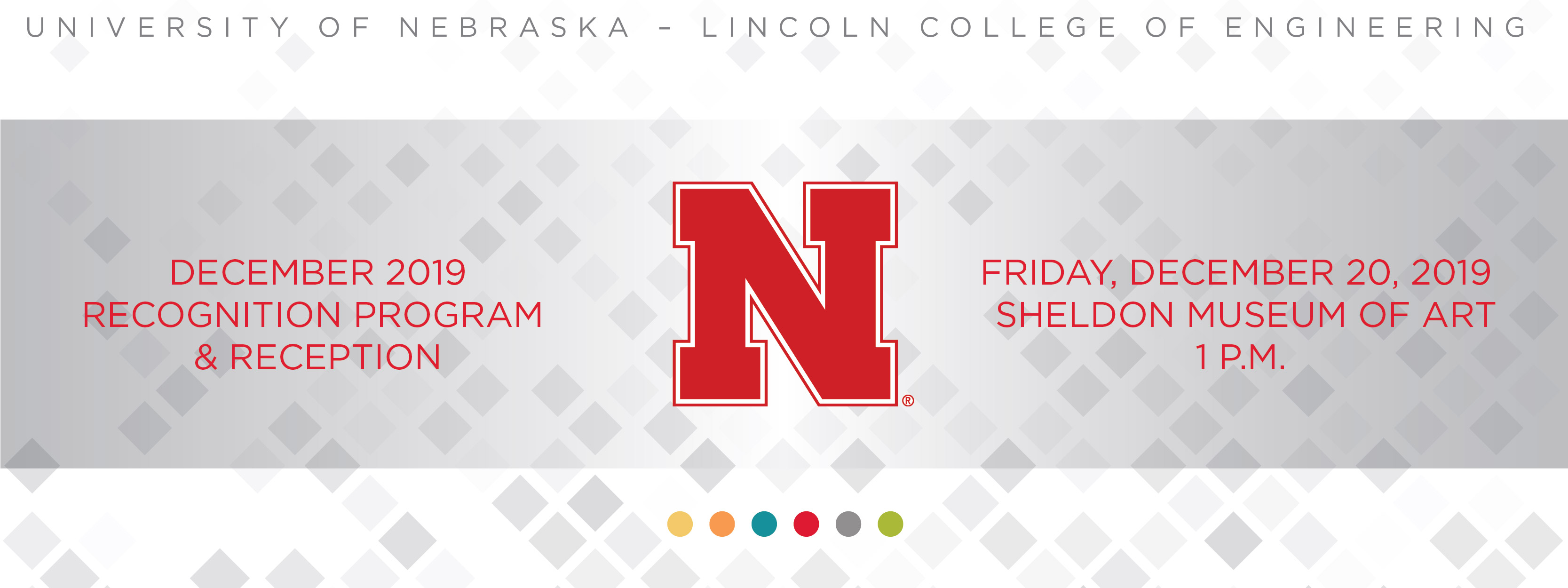 University of Nebraska-Lincoln, College of Engineering May 20, 2019 Recognition Program and Reception. Sheldon Museum of Art. 1 p.m.