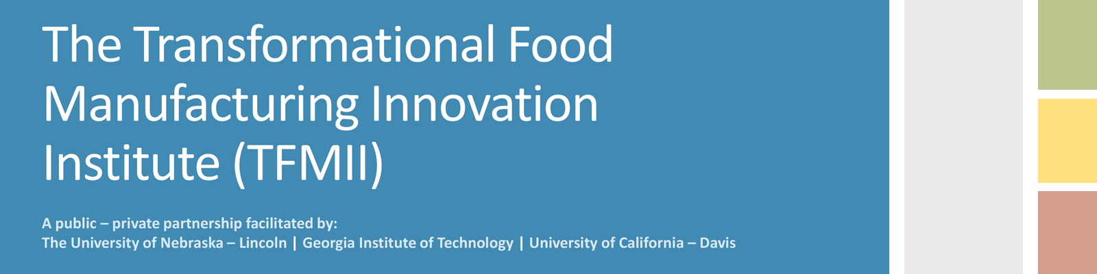 The Transformational Food Manufacturing Innovation Institute - University of Nebraska-Lincoln, Georgia Tech, UC-Davis
