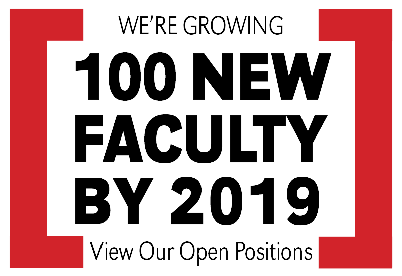 We're Growing - 100 New Faculty by 2019 - View Our Open Positions