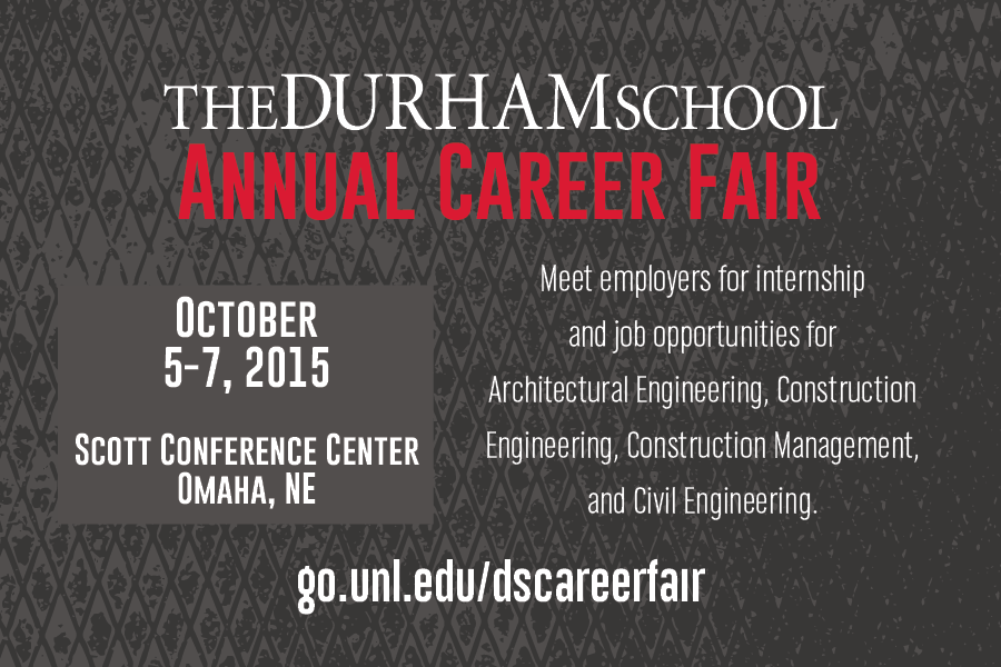 October 5-7, 2015, Scott Conference Center, Omaha, Nebraska. The Durham School Annual Career Fair - Meet employers for internship and job opportunities for Architectural Engineering, Construction Engineering, Construction Management and Civil Engineering. Go to go.unl.unl.edu/dscareerfair