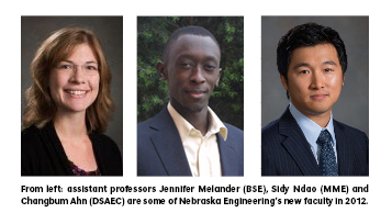 From left: assistant professors Jennifer Melander (BSE), Sidy Ndao (MME) and Changbum Ahn (DSAEC) are some of NEbraska Engineering's new faculty in 2012.