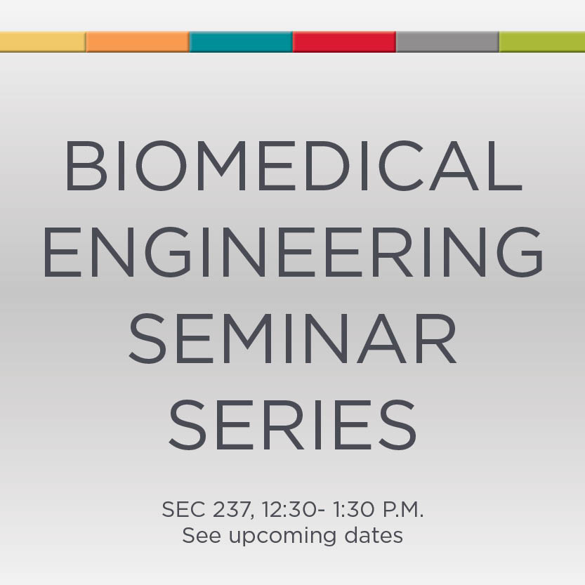 Biomedical Engineering Seminar Series- See dates