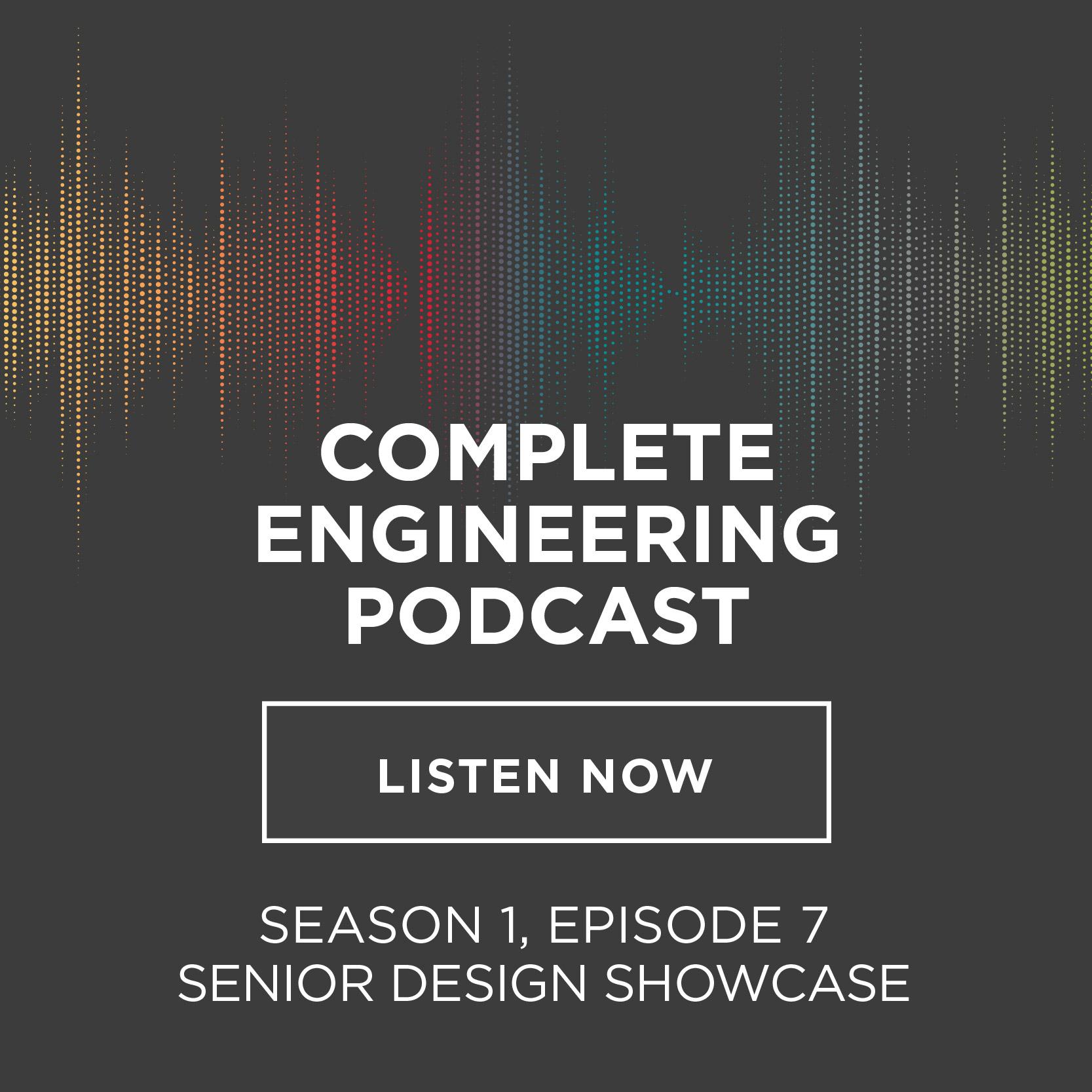 Complete Engineering Podcast - Season 1, Episode 7, Senior Design Showcase: Listen Now