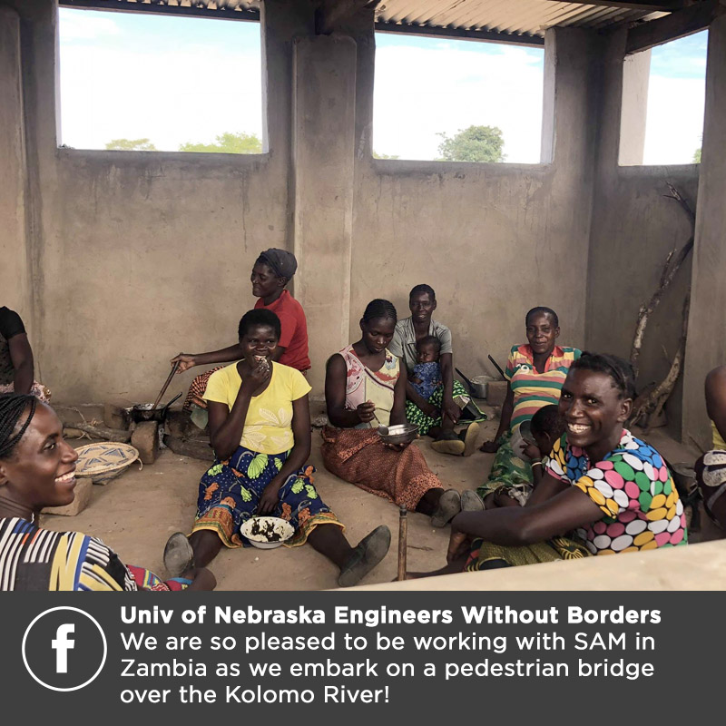 Univ of Nebraska Engineers Without Borders We are so pleased to be working with SAM in Zambia as we embark on a pedestrian bridge over the Kolomo River!