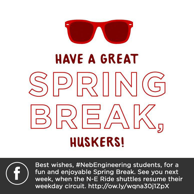 Best wishes, #NebEngineering students, for a fun and enjoyable Spring Break. See you next week, when the N-E Ride shuttles resume their weekday circuit.