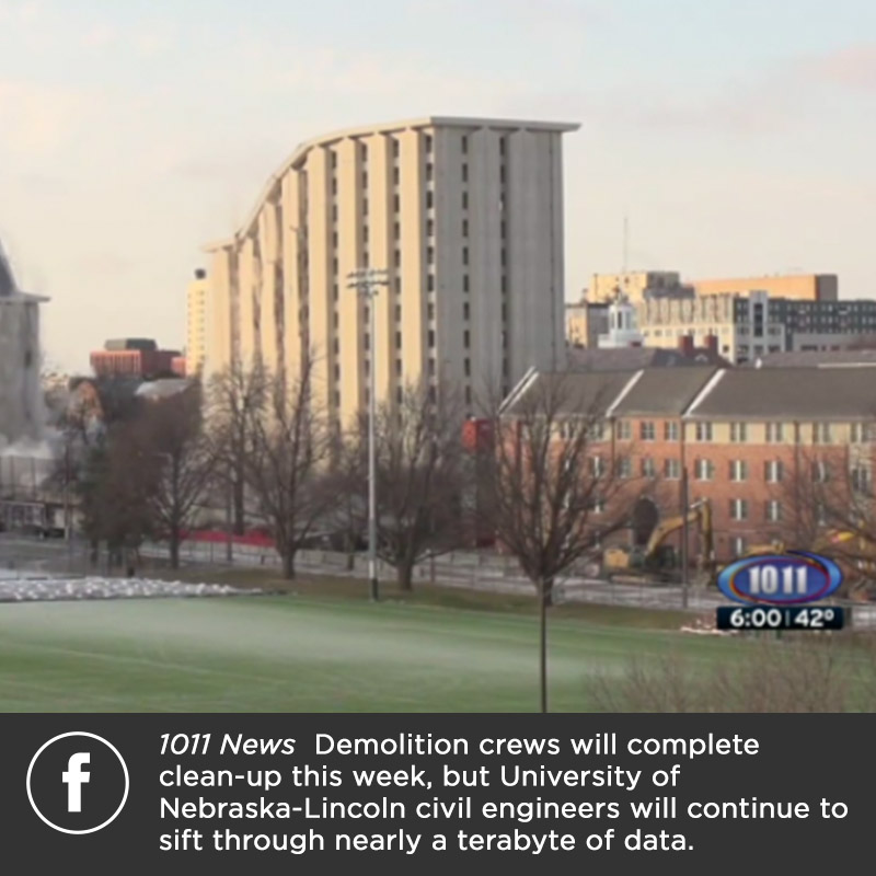 1011 News  Demolition crews will complete clean-up this week, but University of Nebraska-Lincoln civil engineers will continue to sift through nearly a terabyte of data.