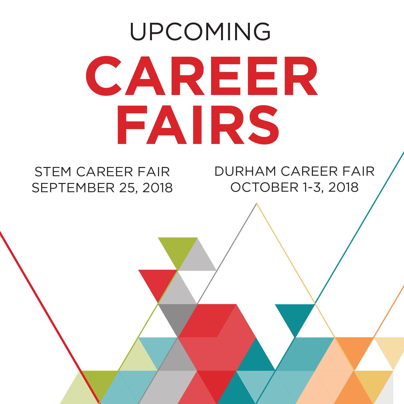 Upcoming Career Fairs: STEM Career Fair (Sept 25, 2018), Durham Career Fair (October 1-3, 2018)