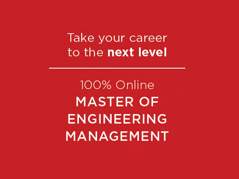 Take your career to the next level: 100% Online Master of Engineering Management.