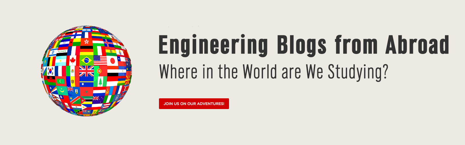 Engineering Blogs from Abroad - Where in the World are We Studying? Join us on our adventures!