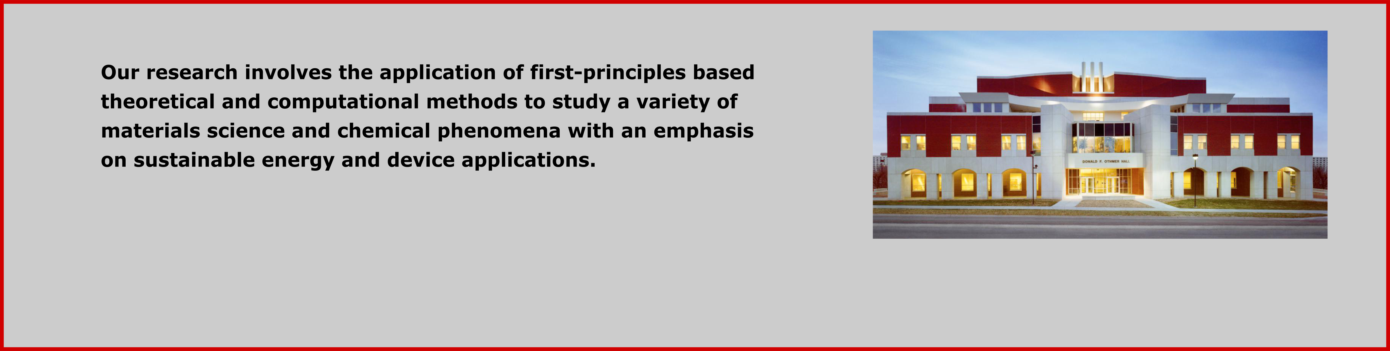 Our research involves the application of first-principles based theoretical and computational methods of study.